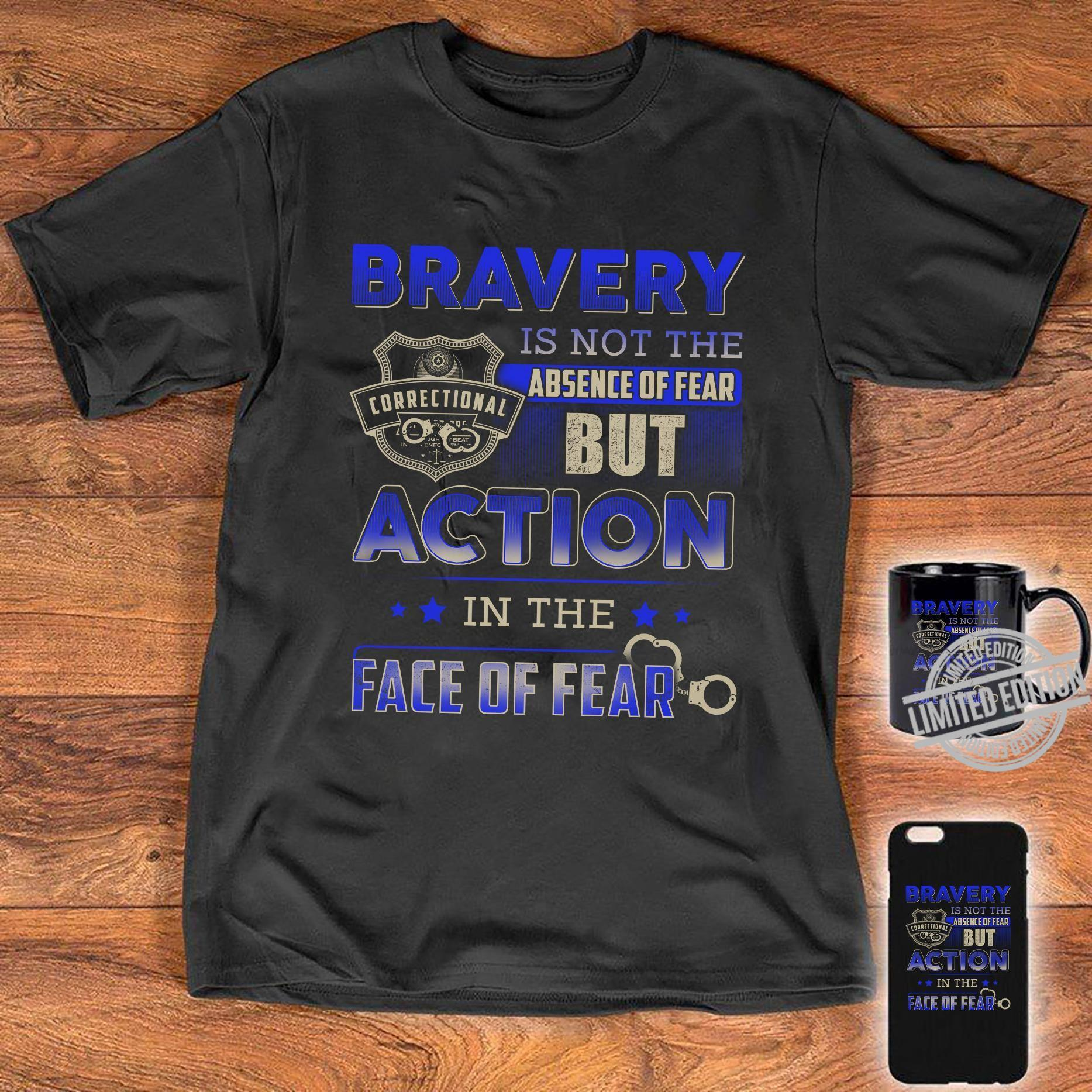 Bravery Is Not The Absence Of Fear But Action In The Face Of Fear Shirt