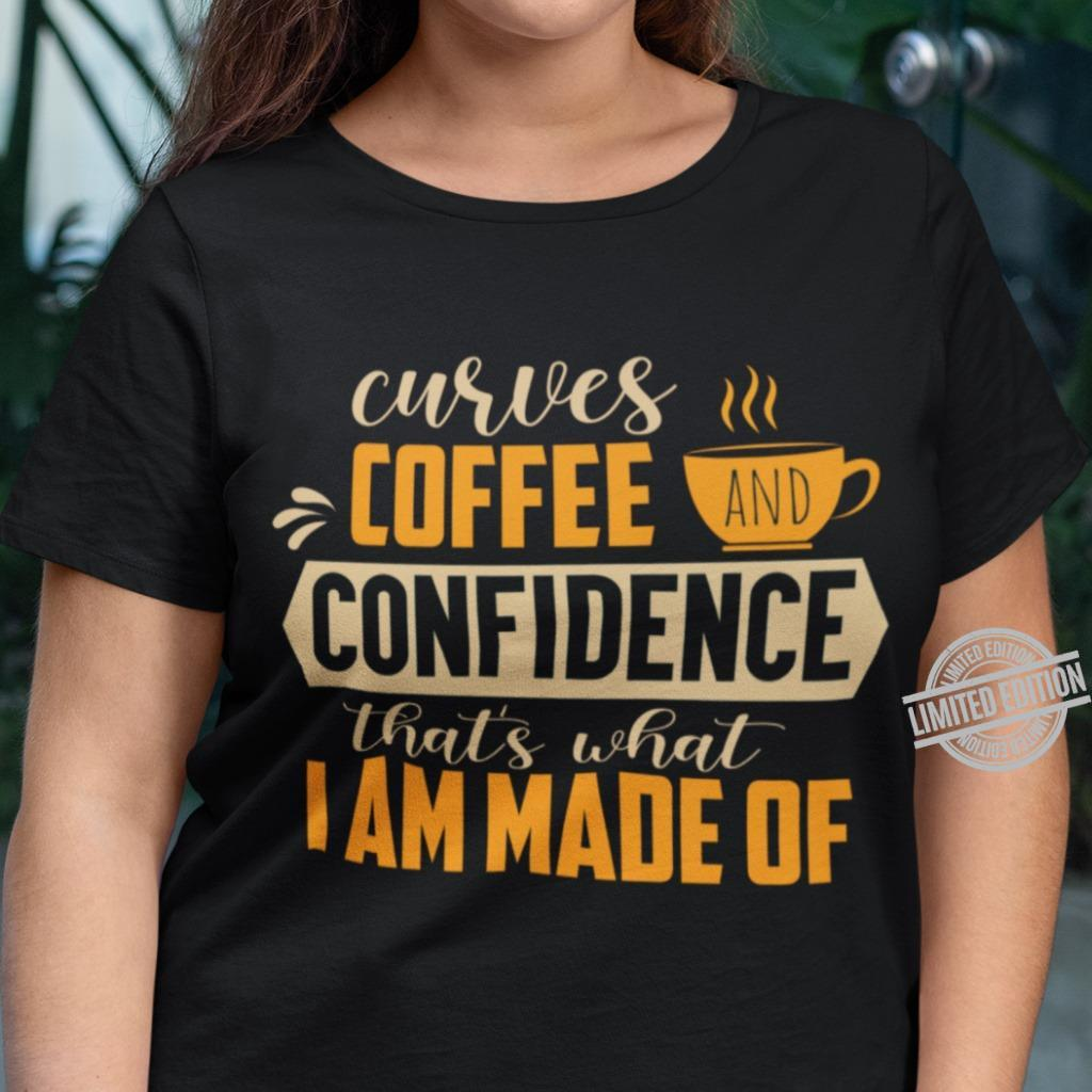 Curves Coffee Confidence That's What I Am Made Of Shirt