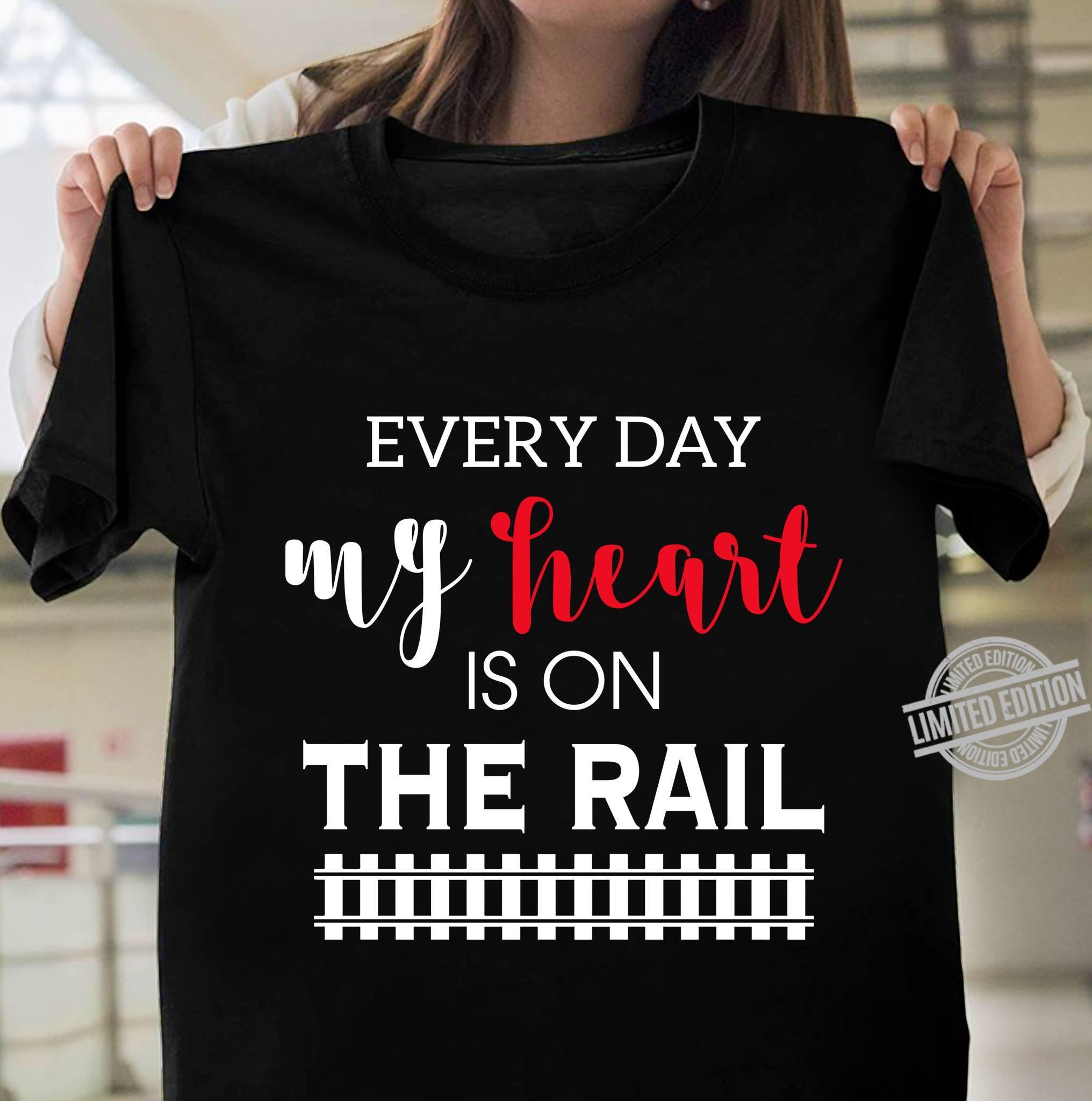 Everyday My Heart Is On The Rail Shirt