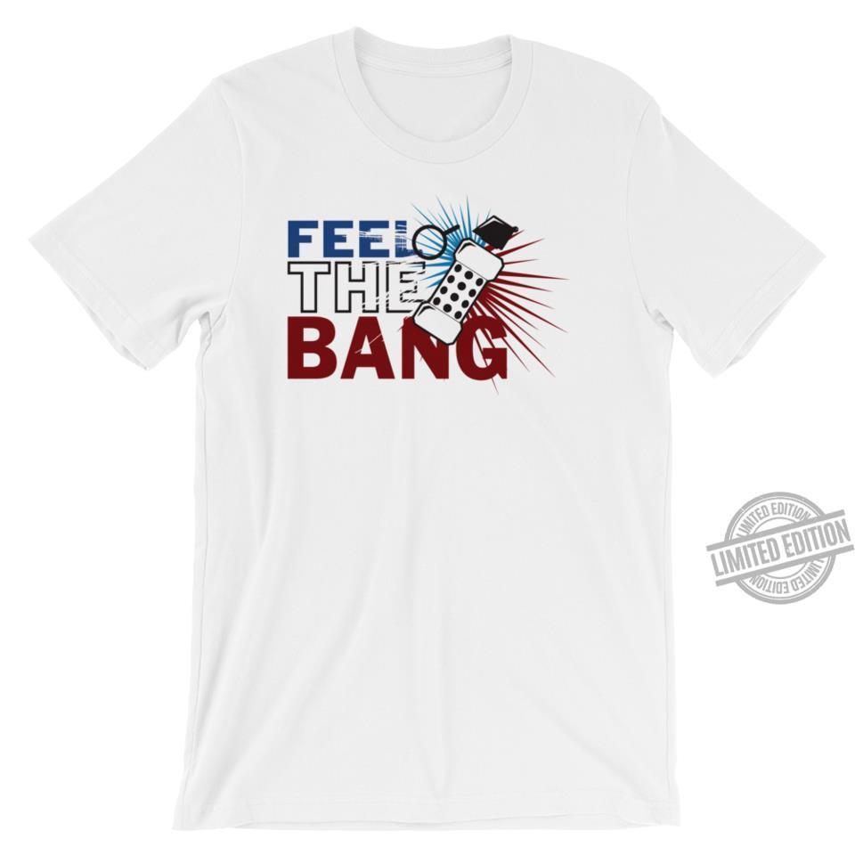 Feel The Bang Shirt