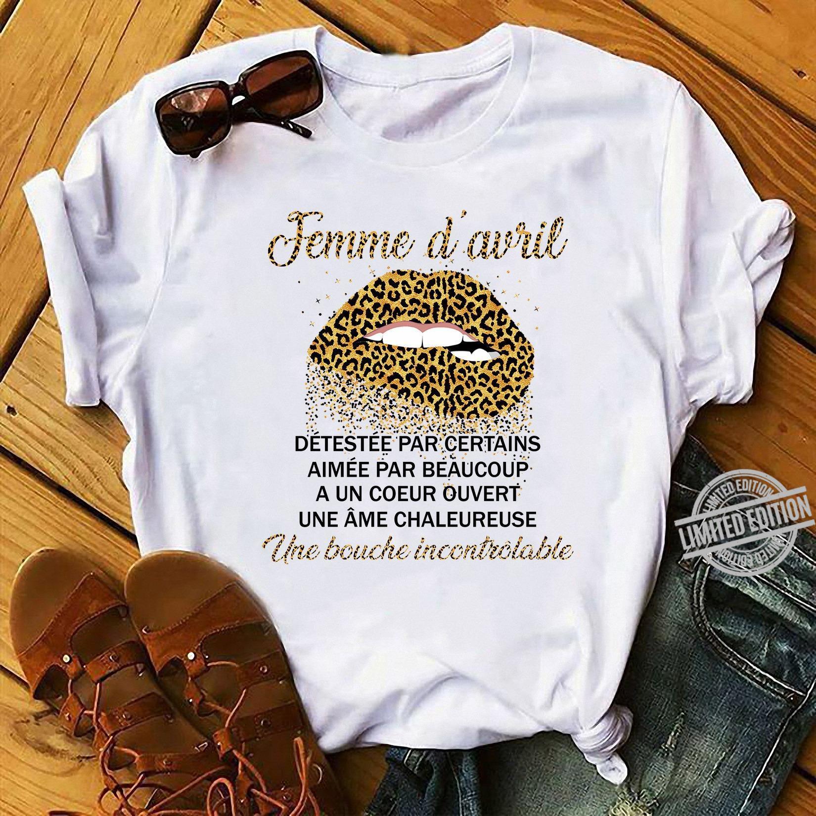 Femme D'avril Detestee Par Certains Aimee Par Beaucoup A Un Coeur Ouvert Une Ame Chaleureuse Une Bouche Incontrolable Shirt