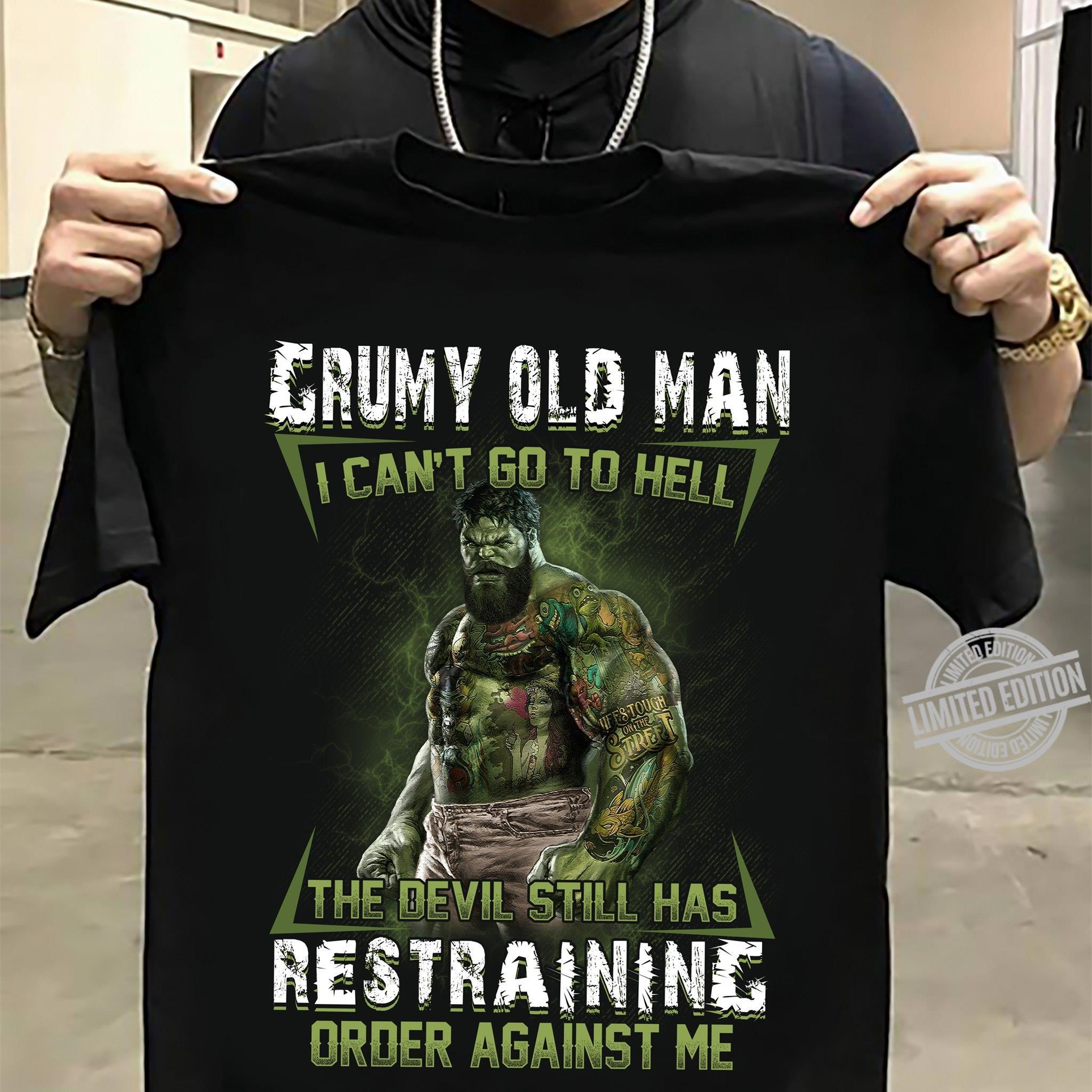 Grumy Old Man I Can't Go To Hell The Devil Still has Restraining Order Against Me Shirt