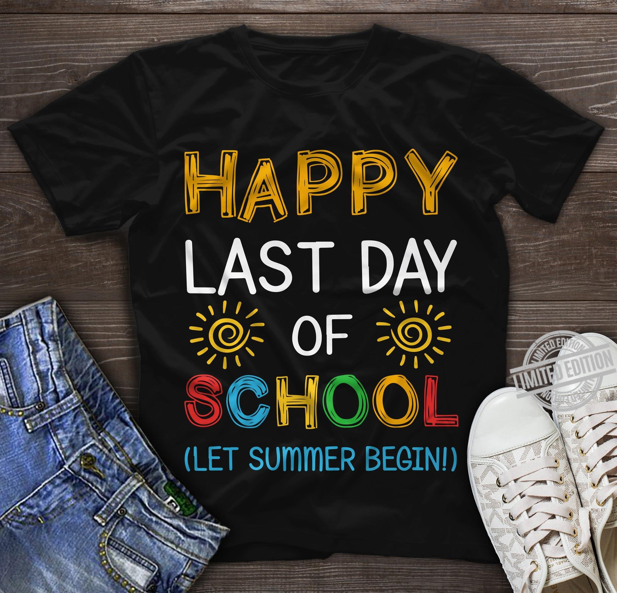 Happy Last Day Of School Let Summer Begin Shirt