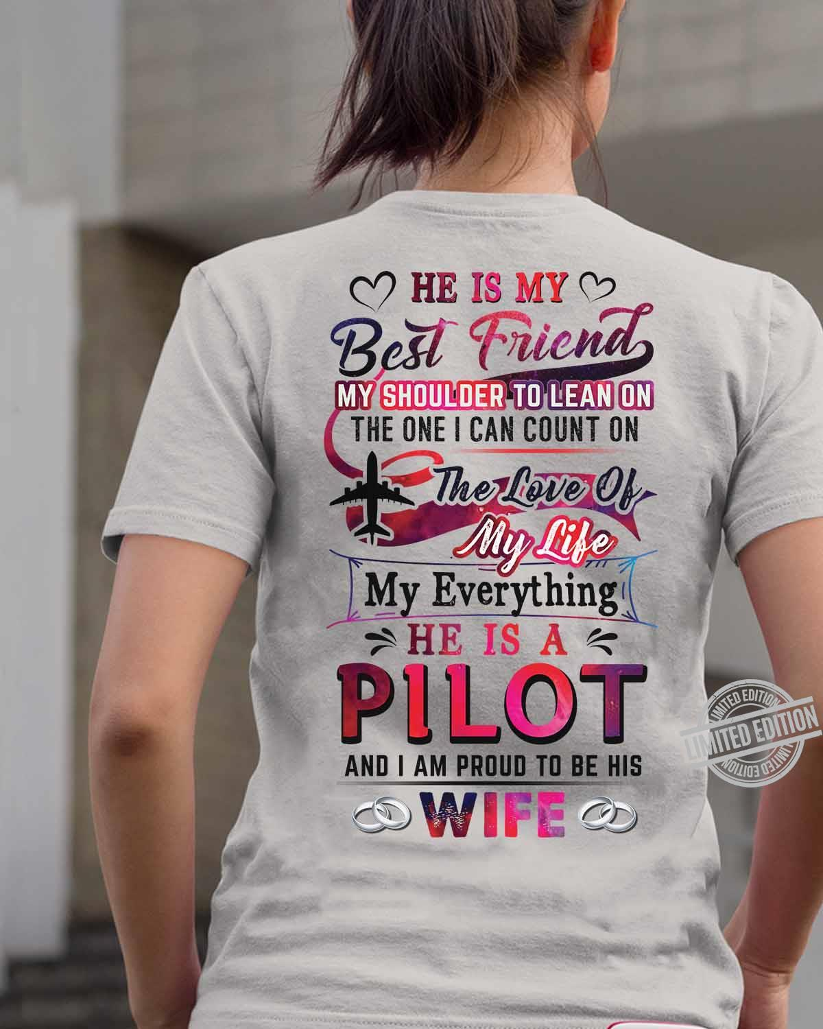 He Is My Best Friend My Shoulder To Lean On The One I Can Count On The Love Of My Life My Everything He Is A Pilot And I Am Proud To Be His Wife Shirt