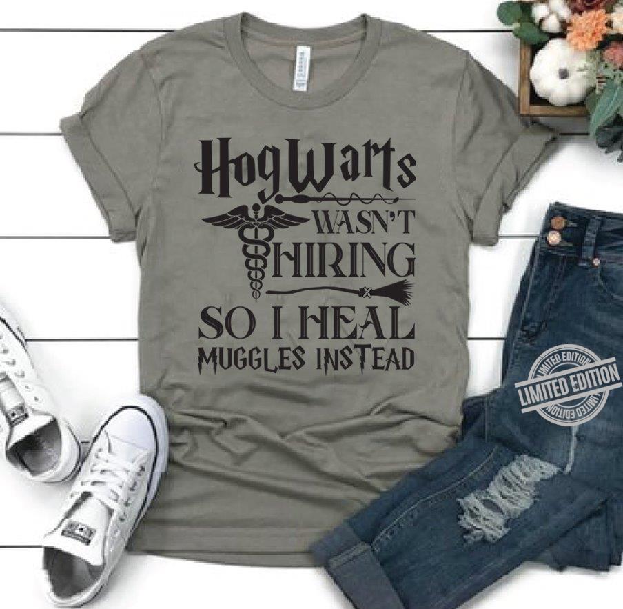 Hogwarts Wasn't Kiring So I Heal Muggles Instead Shirt