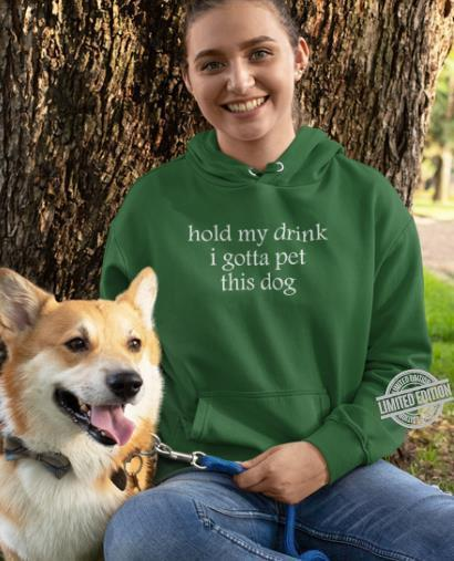 Hold My Drink I Gotta Pet This Dog Shirt