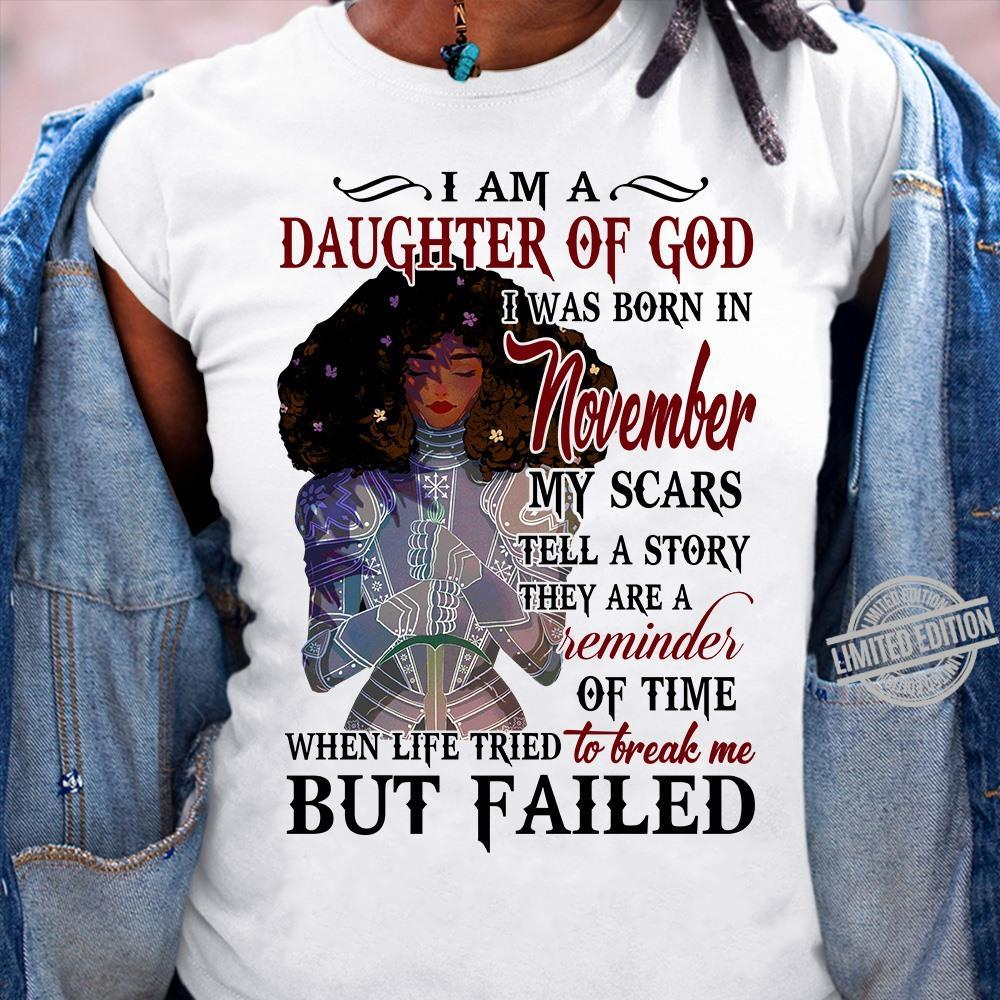 I Am A Daughter Of God I Was Born IN November My Scars Reminder Of Time But Failed Shirt