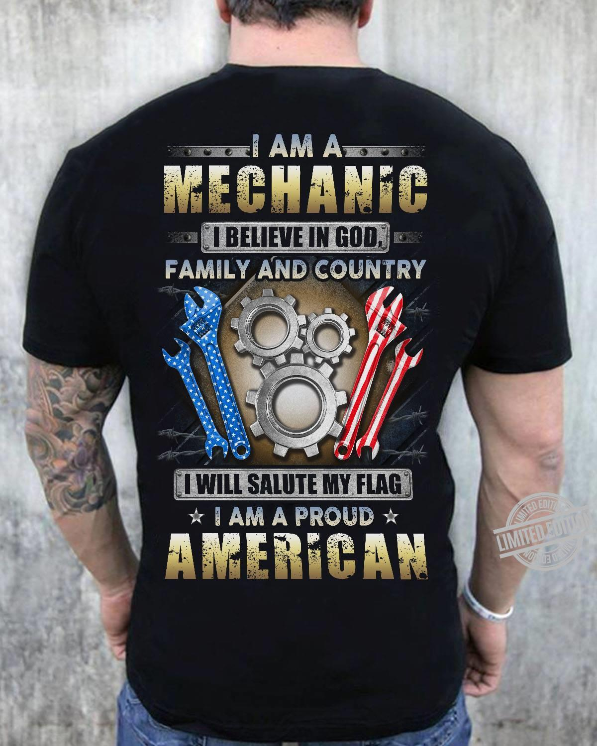 I Am A Mechanic I Believe In God Family And Country I Will Salute My Flag I Am A Proud American Shirt