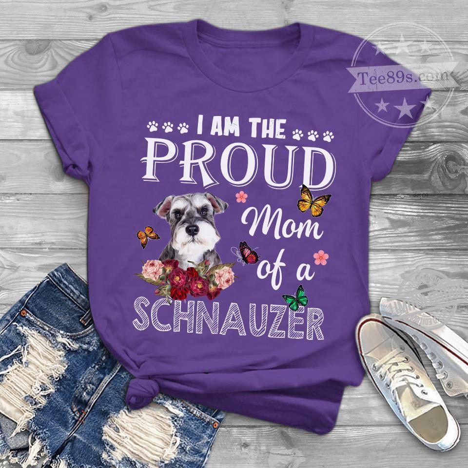 I Am The Proud Mom Of A Schnauzer Shirt