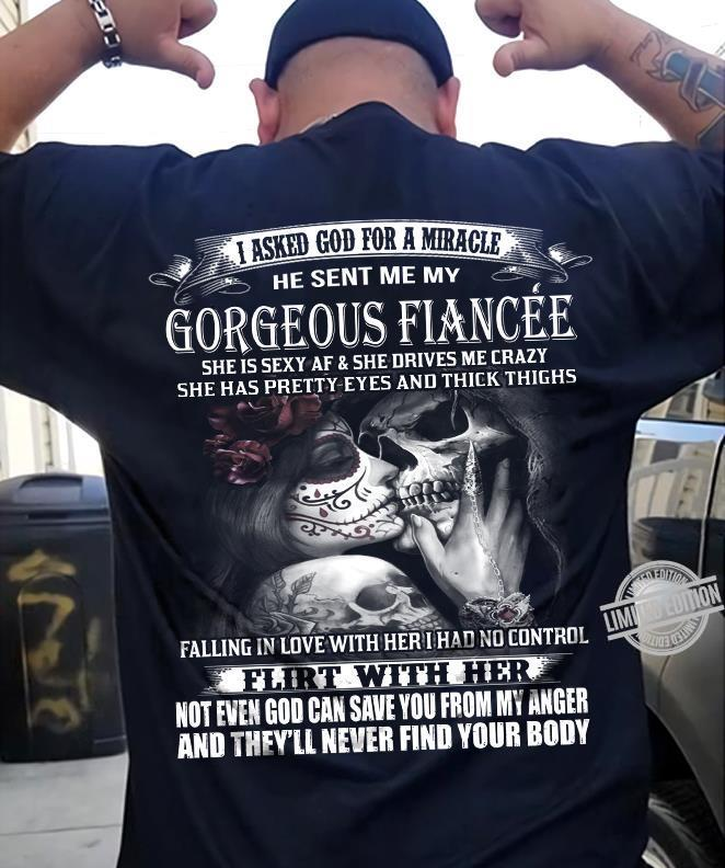 I Asked God For A Miracle He Sent Me My Gorgeous Fiancee She Is Sexy Af & She Drives Me Crazy She Has Pretty Eyes And Thick Thighs Shirt