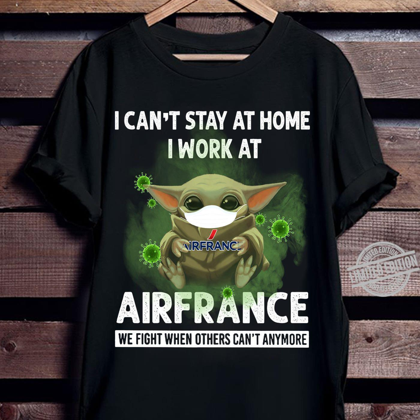 I Can't Stay At Home I Work At Airfrance We Fight When Others Can't Anymore Shirt