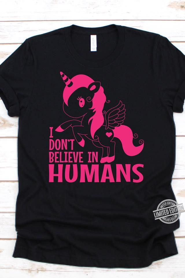 I Don't Believe In Humans Shirt