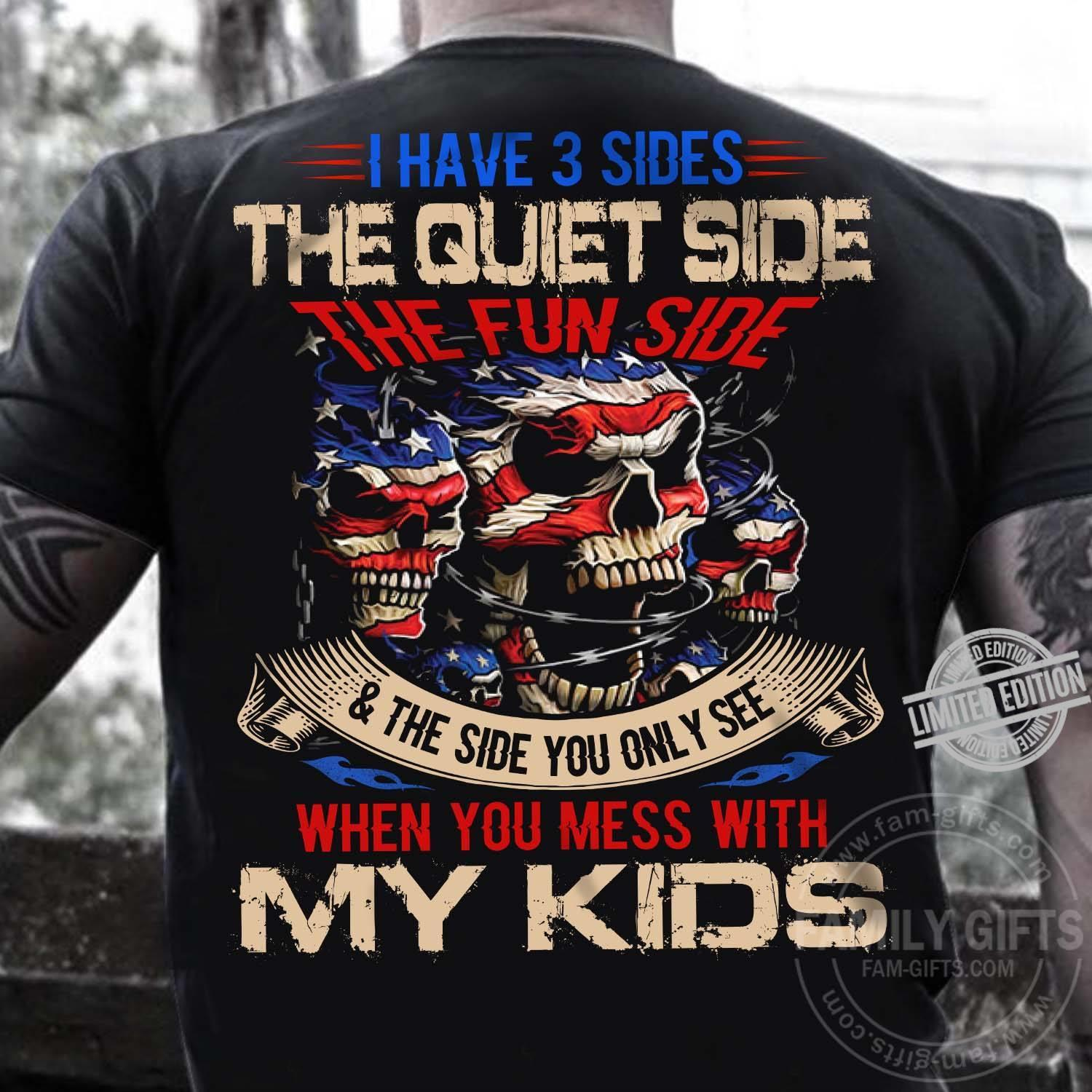 I Have 3 Sides The Quiet Side The Fun Side & The Side You Only See When You Mess With My Kids Shirt