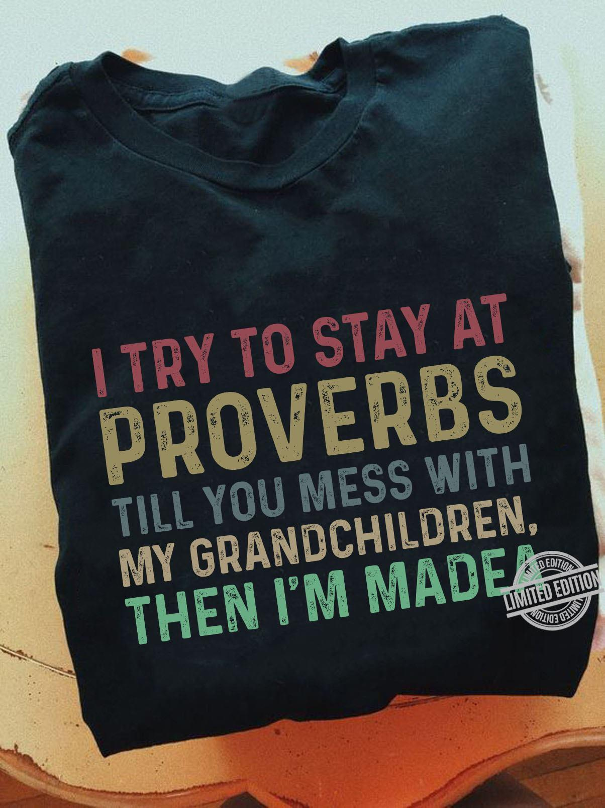 I Try To Stay At Proverbs Till You Mess With My Grandchildren Then I'm Medea Shirt
